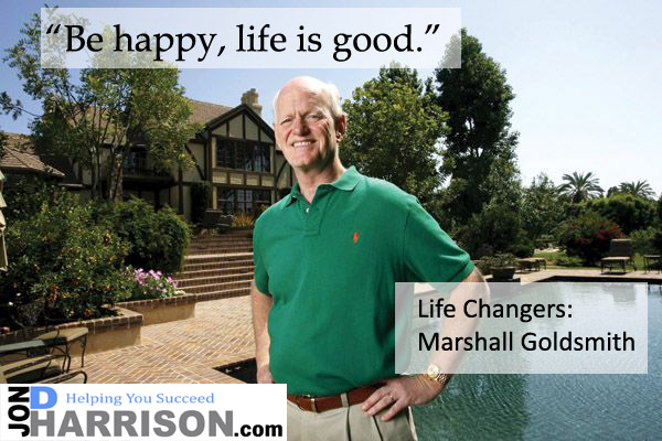Marshall Goldsmith jon d harrison life changers